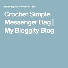 Crochet Simple Messenger Bag | My Bloggity Blog