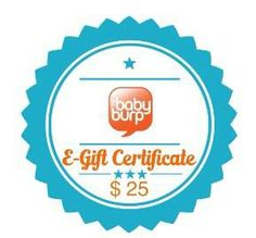 The Baby Burp Gift Certificate {$25}   The Baby Burp is an online marketplace for everything baby, toddler and mommy! New, Handmade, Custom-made, and New Inventions can be found there! They give their Sellers an outlet to sell their products around the clock from the comfort of their own home. They want to provide a way to support small businesses, inventors and mompreneurs' by giving them a unique outlet for sales.