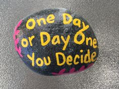 One day or Day one. You Decide. Hand painted rock by Caroline. The Kindness Rocks Project