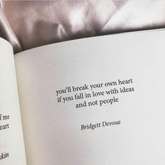 You'll break your own heart when you fall in love with ideas and not people