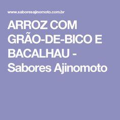 ARROZ COM GRÃO-DE-BICO E BACALHAU - Sabores Ajinomoto