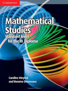This completely new title is written to specifically cover the new IB Diploma Mathematical Studies syllabus. ISBN: 9781139547840