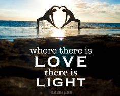 """Quote of the Week """"Where There is Love, There is Light"""""""
