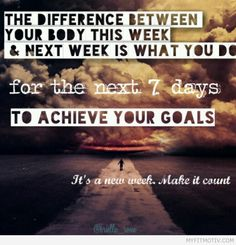 """The difference between your body this week  next week is what you do for the next 7 days to achieve your goals. It's a new week. Make it count.""  What are you going to do to improve your health this week? Don't wake up next Monday with regrets, instead wake up knowing that you squeezed every ounce of juice out of the last 7 days. Get after it!"