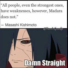 Madara from naruto <<< everyone's got a weakness. Madara doesn't.