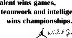 """""""Talent wins games but teamwork & intelligence wins championships! Basketball Wall, Basketball Quotes, Wall Quotes, Motivational Quotes, Teamwork Quotes, Thanksgiving Quotes, Read More, Business Quotes, Wisdom"""