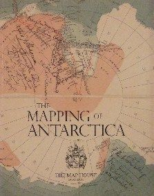 The Exhibition of Maps from the Heroic Age of South Polar Exploration, 1770-1930 was held in London in 2012, and 'The Mapping of Antarctica' was published to accompany the exhibition, illustrated with over 100 significant Polar maps.