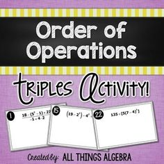 Order of Operations Triples ActivityThis is a great way for students to practice simplifying numerical expressions using the order of operations. There are 30 total cards in which there are 10 sets of 3 cards with the same answer. I created this activity as a twist on the classic task cards.Students can work on their own or in teams to simplify the expressions.