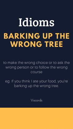 to make the wrong choice or to ask the wrong person Advanced English Vocabulary, Learn English Grammar, English Writing Skills, English Idioms, English Phrases, Learn English Words, English Lessons, French Lessons, Spanish Lessons