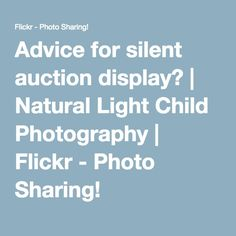 Advice for silent auction display? | Natural Light Child Photography | Flickr - Photo Sharing!