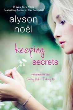 Keeping Secrets / Alyson Noel ~ We tell our friends everything. Our crushes, embarrassing stories, secrets—but sometimes there are truths so deep and dark that we can't tell anyone. Some secrets are so unspeakable that we keep them safely locked away. But what happens when they become more than you can handle alone? In these two novels, two girls can't tell anyone about the burdens they carry. But they learn it's not our secrets that matter—but those who still love us once they learn the truth