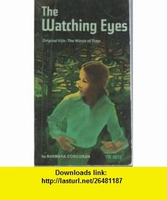 the watching eyes [the winds of time] Barbara Corcoran ,   ,  , ASIN: B0012P8P5Y , tutorials , pdf , ebook , torrent , downloads , rapidshare , filesonic , hotfile , megaupload , fileserve