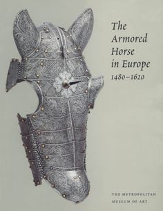 Pyhrr, Stuart W., Donald J. LaRocca, and Dirk H. Breiding (2005). The Armored Horse in Europe, 1480–1620 | An integral part of Renaissance culture, the horse was not only a beast of burden and means of transportation but also a sign of rank and status. Read online or download a PDF of this out of print Met publication. #horses