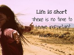 Life is short..