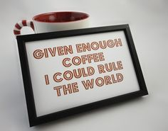 Typography Art Text Print 'Given Enough Coffee' in Brown and Black in 4 x 6 inches