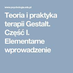 Teoria i praktyka terapii Gestalt. Część I. Elementarne wprowadzenie