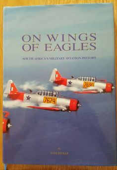 Becker, Dave: yyyy - On Wings of Eagles Pilot Course, South African Air Force, Korean War, Aeroplanes, North Africa, Harvard, Pointers, Eagles, Childhood Memories