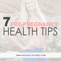 From Knocked-Up Fitness: 7 Pre-Pregnancy Health Tips