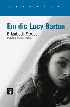 Em dic Lucy Barton / Elizabeth Strout. Edicions de 1984, 2016