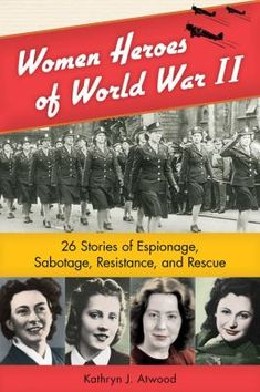 Women Heroes of World War II: 26 Stories of Espionage, Sabotage, Resistance and Rescue by Kathryn J. Atwood (Nonfiction)