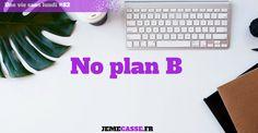 No plan B | Je me casse