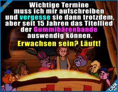 Ich werd wohl nie erwachsen ^^ #Humor #Gummibärenbande #sowahr #Kindheit #Sprüche #lustig #lachen #Kindheitsmomente