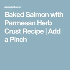 Baked Salmon with Parmesan Herb Crust Recipe | Add a Pinch