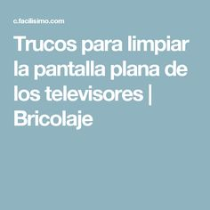 Trucos para limpiar la pantalla plana de los televisores   Bricolaje