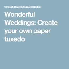 Wonderful Weddings: Create your own paper tuxedo