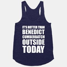It's Hotter Than Benedict Cumberbatch Outside Today | HUMAN | T-Shirts, Tanks, Sweatshirts and Hoodies