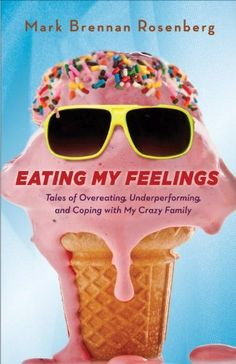 Eating My Feelings: Tales of Overeating, Underperforming, and Coping with My Crazy Family by Mark Rosenberg, http://www.amazon.com/dp/0385347804/ref=cm_sw_r_pi_dp_hubzrb1JJ762D