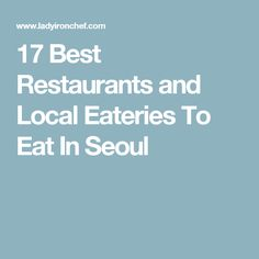 17 Best Restaurants and Local Eateries To Eat In Seoul