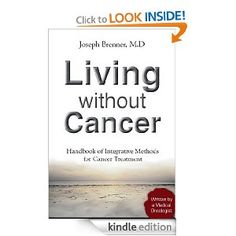 Living Without Cancer (Altenative Treatment for cancer): Joseph Brenner: Amazon.com: Kindle Store