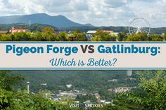 Forge vs Gatlinburg: Which is Better? Pigeon Forge vs Gatlinburg: Which is Better? Gatlinburg of course!)Pigeon Forge vs Gatlinburg: Which is Better? Gatlinburg of course! Gatlinburg Vacation, Gatlinburg Tennessee, Tennessee Vacation, Tennessee Cabins, Smoky Mountains Tennessee, Tennessee River, Mountain Vacations, Family Vacations, Summer Vacations