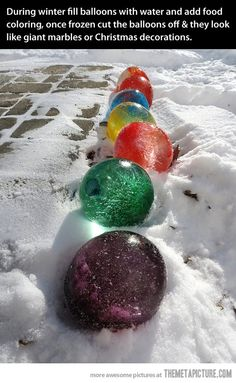 Fill balloons with colored water, let freeze outside and cut off the balloon. Leaves you with cool decorations!