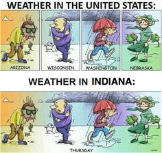 You know your from Indiana when the entire climate of north america can occur in one day.