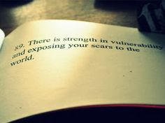 There is strength in vulnerability and exposing your scars to the world.