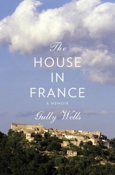 Open Book: The House in France, by Gully Wells #books