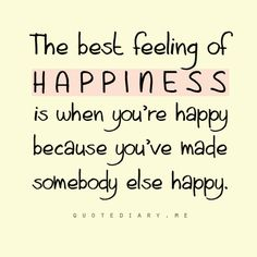 You should feel happiness all the time if this is true since you make us happy everyday!!