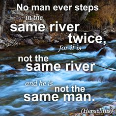 you can never step in the same river twice quote | man ever steps in the same river twice, for it is not the same river ...