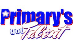 Primary's Got Talent. For use once a year in preparation for Primary Sacrament Meeting Program