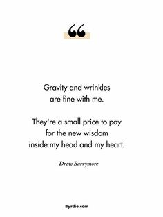 Quotes for Fun QUOTATION – Image : As the quote says – Description WRINKLES AND AGING = SMALL PRICE TO PAY FOR THE NEW WISDOM INSIDE MY HEAD AND MY HEART * DREW BARRYMORE Sharing is love, sharing is everything