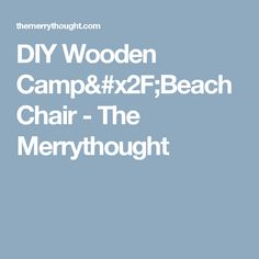 DIY Wooden Camp/Beach Chair - The Merrythought