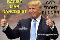 Racist! Liar! Narcissist! GOP Front Runner! | This is proof that republicans are nuts!