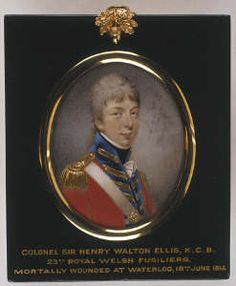 Lt Col Henry Walton Ellis, Commanding Officer of the Royal Welch Fusiliers, died of wounds the day after the battle of Waterloo June 1815.