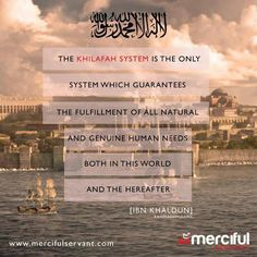 The #Khilafah system is the only system which guarantees the fulfillment of all human needs both in this world and hereafter. - Ibnu Khaldun
