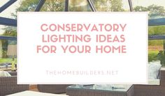 Conservatory Lighting Ideas for Your Home - The Home Builders