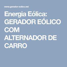 Energia Eólica: GERADOR EÓLICO COM ALTERNADOR DE CARRO