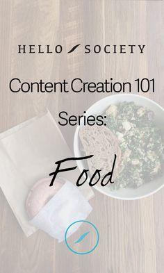 HelloSociety Content Creation 101 Series: Food | HelloSociety Blog