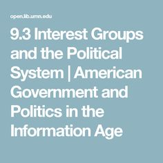 9.3 Interest Groups and the Political System   American Government and Politics in the Information Age